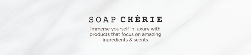 Soap Chérie, Immerse yourself in luxury with  products that focus on amazing ingredients & scents
