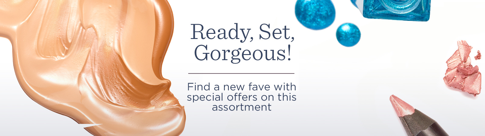 Ready, Set, Gorgeous!  Find a new fave with special offers on this assortment