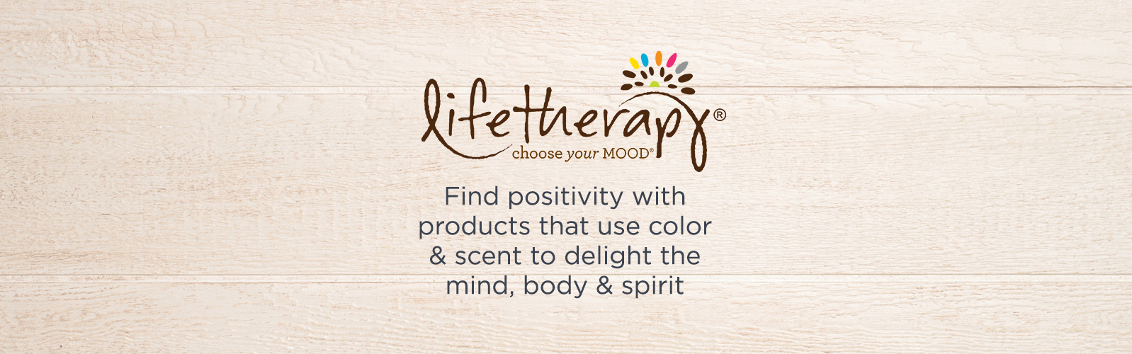 Lifetherapy. Find positivity with products that use color & scent to delight the mind, body & spirit