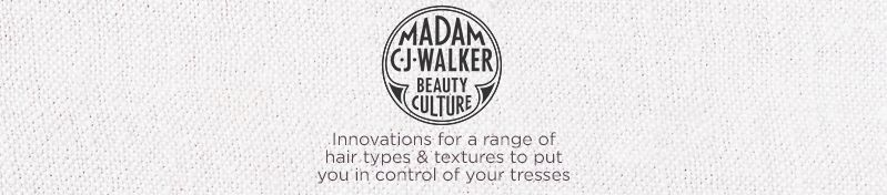 Madam C.J. Walker,  Innovations for a range of hair types & textures to put you in control of your tresses