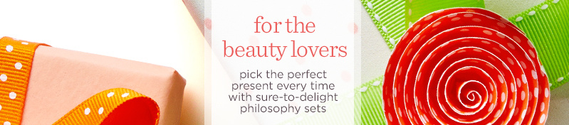 for the beauty lovers  pick the perfect present every time with sure-to-delight philosophy sets