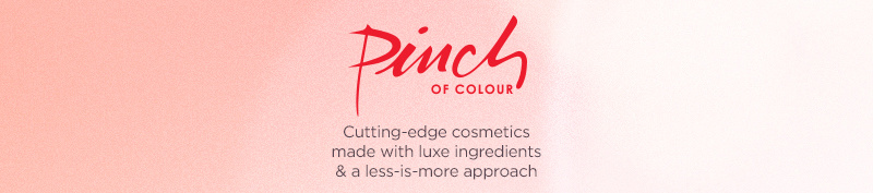 Pinch of Colour. Cutting-edge cosmetics made with luxe ingredients & a less-is-more approach