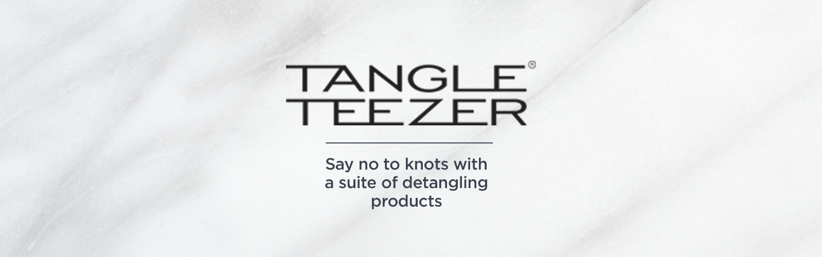 Tangle Teezer. Say no to knots with a suite of detangling products.