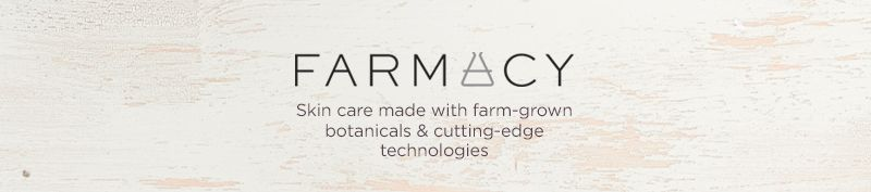 Farmacy,  Skin care made with farm-grown botanicals & cutting-edge technologies
