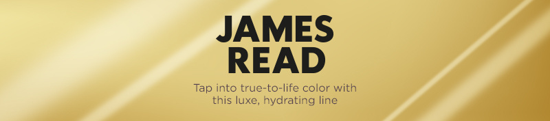 James Read. Tap into true-to-life color with this luxe, hydrating line.