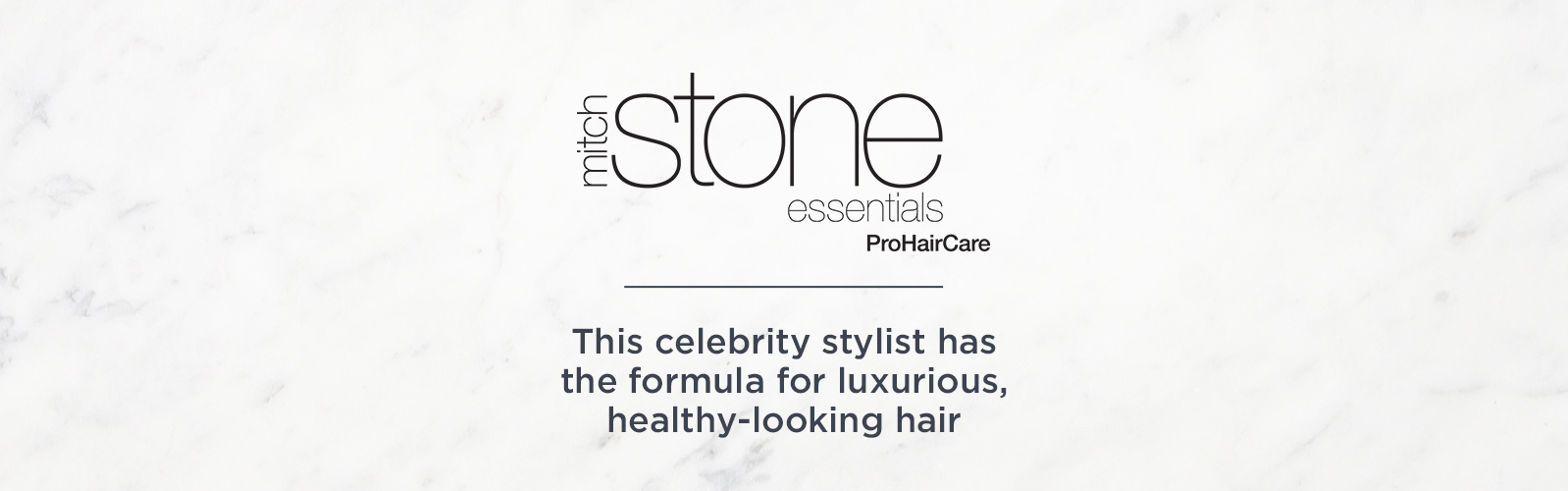 Mitch Stone Essentials. This celebrity stylist has the formula for luxurious, healthy-looking hair.