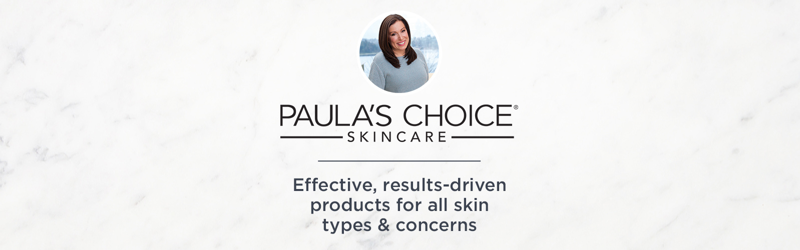 Paula's Choice Skincare.  Effective, results-driven products for all skin types & concerns