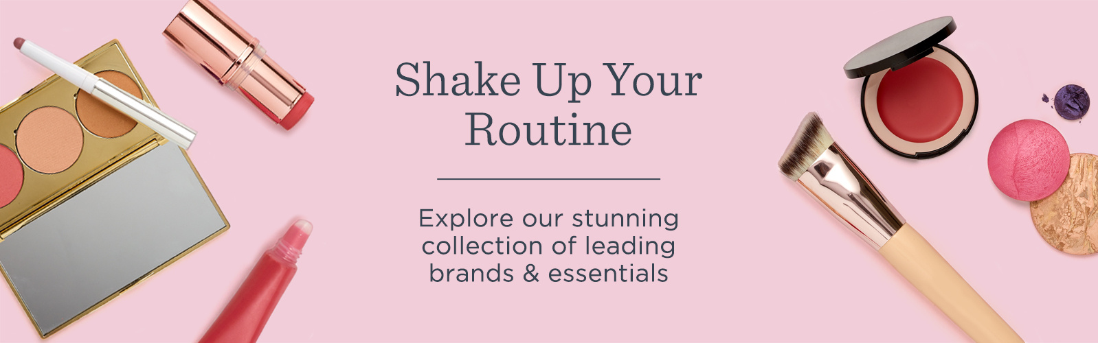Shake Up Your Routine - Explore our stunning collection of leading brands & essentials
