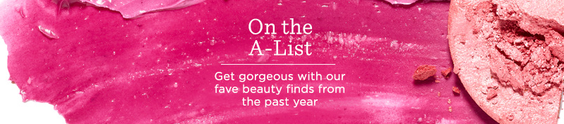 On the A-List  Get gorgeous with our fave beauty finds from the past year