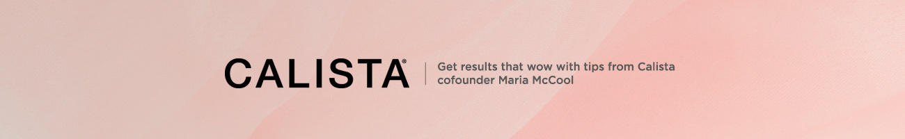Calista™ Maria McCool Get results that wow with tips from Calista cofounder Maria McCool