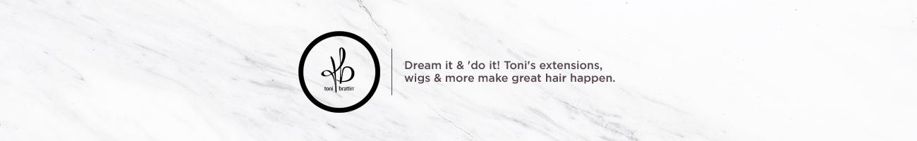 Toni Brattin Dream it & 'do it! Toni's extensions, wigs & more make great hair happen.