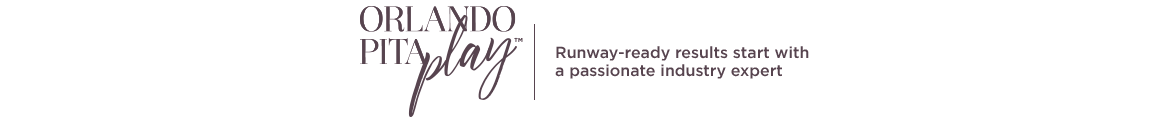 Orlando Pita Play. Runway-ready results start with a passionate industry expert.