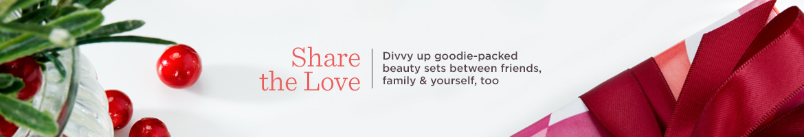 Share the Love, Divvy up goodie-packed beauty sets between friends, family & yourself, too