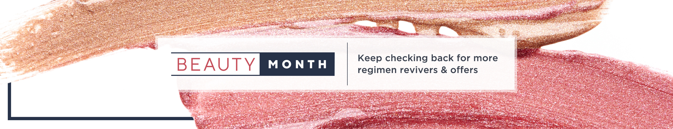 Beauty Month — Keep checking back for more regimen revivers & offers