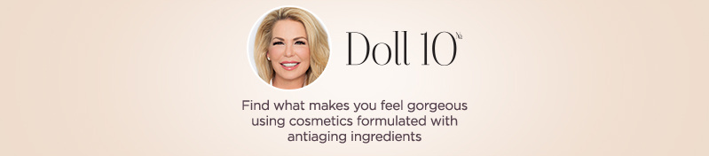 Doll 10, Find what makes you feel gorgeous using cosmetics formulated with antiaging ingredients