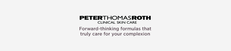Peter Thomas Roth,  Forward-thinking formulas that truly care for your complexion