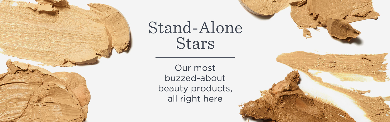 Stand-Alone Stars.  Our most buzzed-about beauty products, all right here.