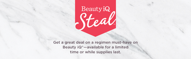 Beauty iQ Steal™. Get a great deal on a regimen must-have on Beauty iQ®—available for a limited time or while supplies last