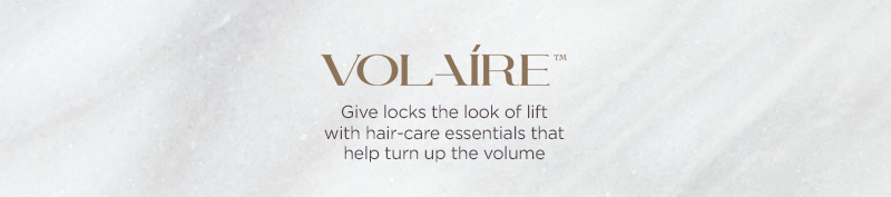 Volaire. Give locks the look of lift with hair-care essentials that help turn up the volume.