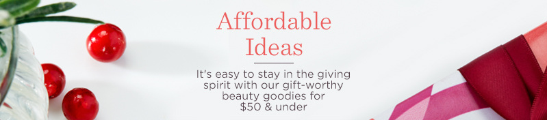 Affordable Ideas,  It's easy to stay in the giving spirit with our gift-worthy beauty goodies for $50 & under