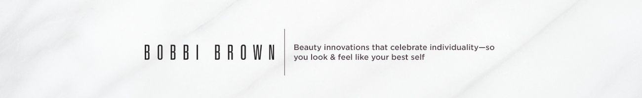Bobbi Brown,  Beauty innovations that celebrate individuality—so you look & feel like your best self