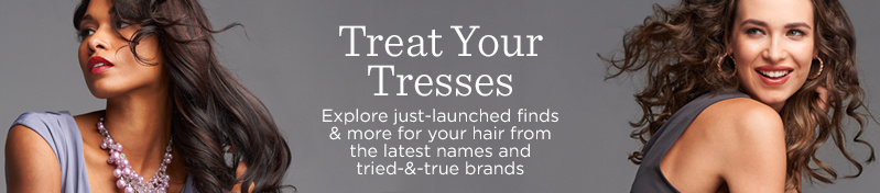 Treat Your Tresses,   Explore just-launched finds & more for your hair from the latest names and tried-&-true brands