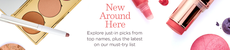 New Around Here.  Explore just-in picks from top names, plus the latest on our must-try list