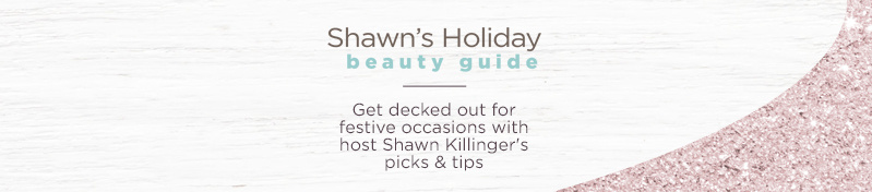 Shawn's Holiday Beauty Guide Get decked out for festive occasions with host Shawn Killinger's picks & tips