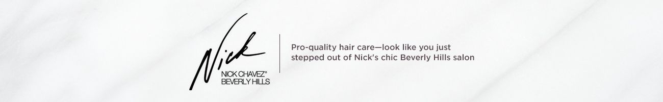 Nick Chavez,  Pro-quality hair care—look like you just stepped out of Nick's chic Beverly Hills salon