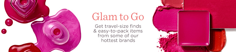 Glam to Go  Get travel-size finds & easy-to-pack items from some of our hottest brands