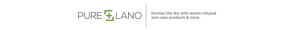Pure Lano. Dismiss the dry with lanolin-infused skin-care products & more