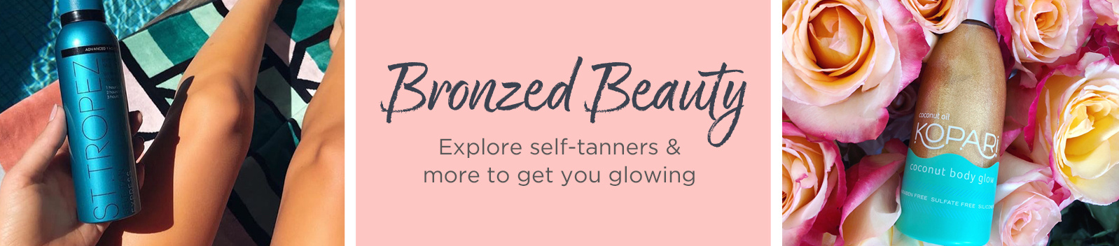 Bronzed Beauty. Explore self tanners & more to get you glowing