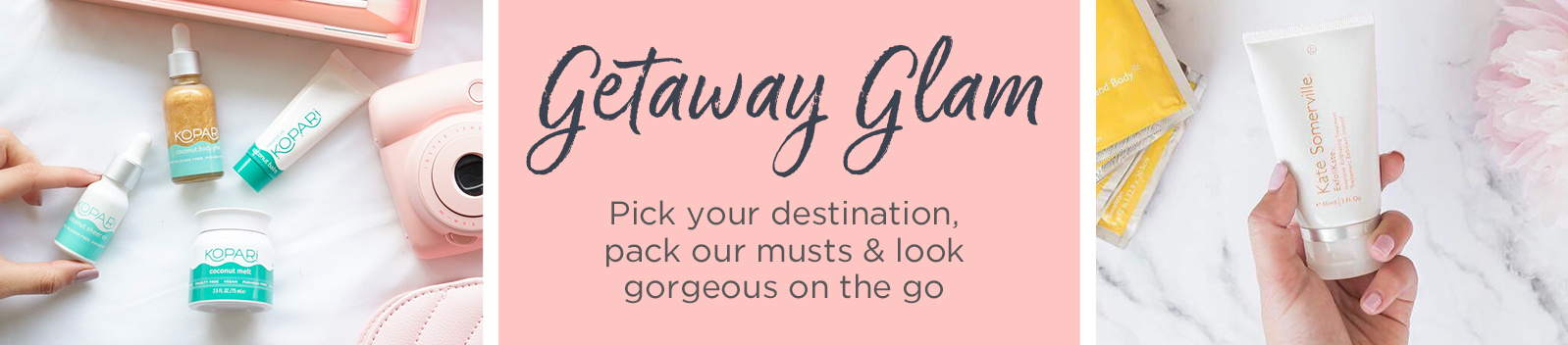 Getaway Glam   Pick your destination, pack our musts & look gorgeous on the go