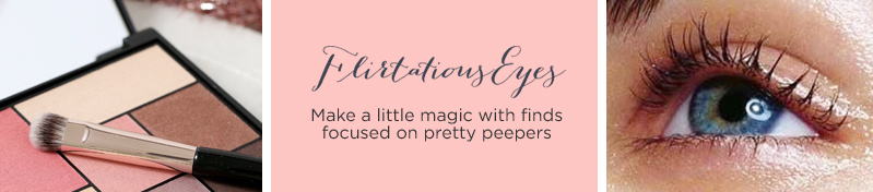 #FlirtatiousEyes  Make a little magic with finds focused on pretty peepers