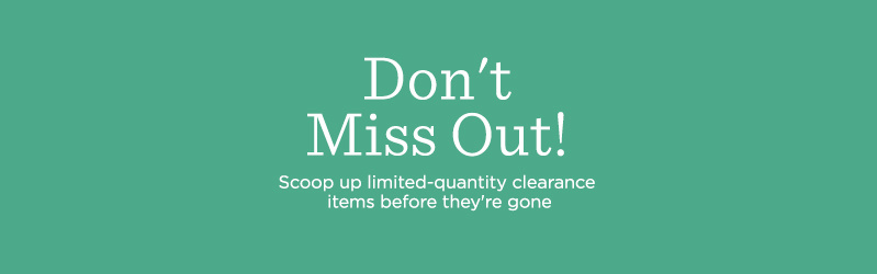 Don't Miss Out! Scoop up limited-quantity clearance items before they're gone
