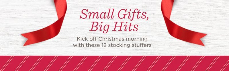 Small Gifts, Big Hits. Kick off Christmas morning with these 12 stocking stuffers.