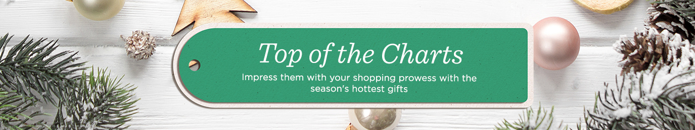 Top of the Charts - Impress them with your shopping prowess with the season's hottest gifts