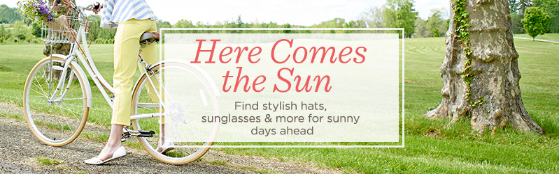 Here Comes the Sun  Find stylish hats, sunglasses & more for sunny days ahead