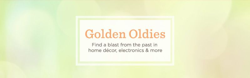 Golden Oldies. Find a blast from the past in home décor, electronics & more.