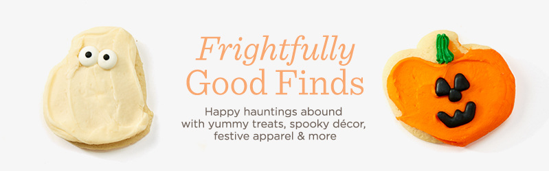 Frightfully Good Finds.  Happy hauntings abound with yummy treats, spooky décor, festive apparel & more