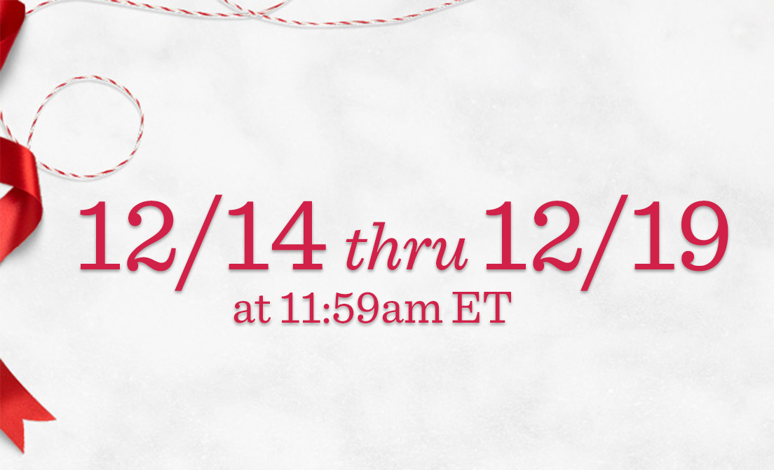12/14 thru 12/19 at 11:59am ET