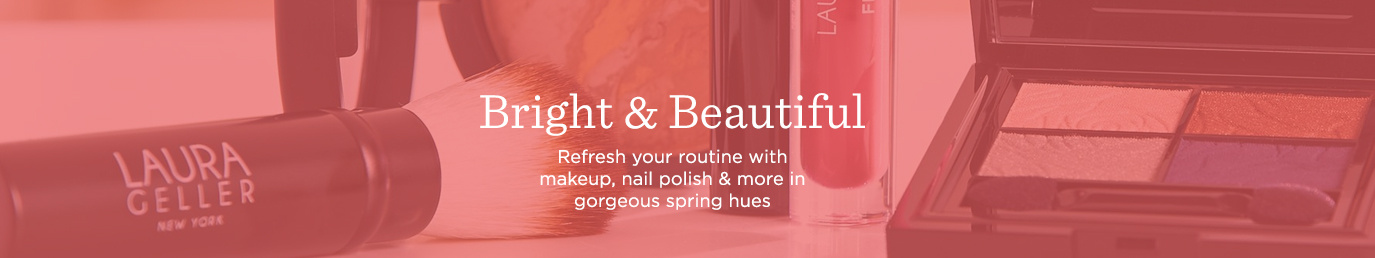 Bright & Beautiful   Refresh your routine with makeup, nail polish & more in gorgeous spring hues
