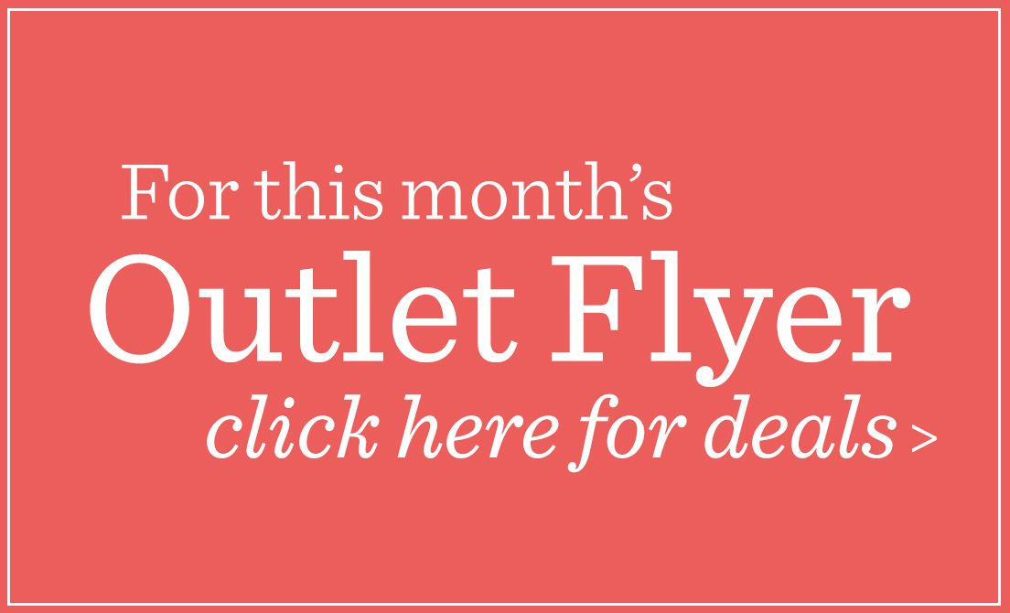 Check out this month's Outlet Flyer for deals