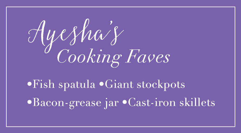 Ayesha's Cooking Faves. 1. Fish spatula 2.  Giant stockpots  3. Bacon-grease jar  4. Cast-iron skillets