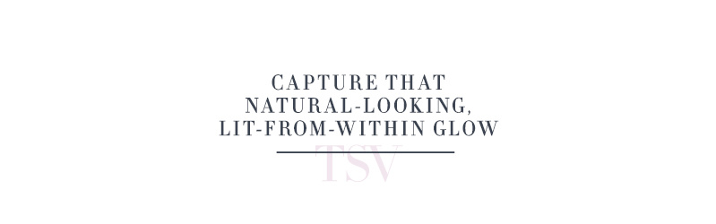 Capture That Natural-Looking, Lit-From-Within Glow