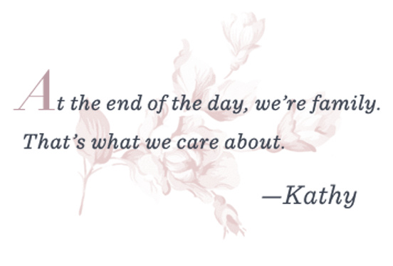 """At the end of the day, we're family. That's what we care about."" –Kathy"