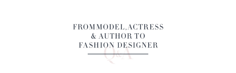 From Model, Actress & Author to Fashion Designer