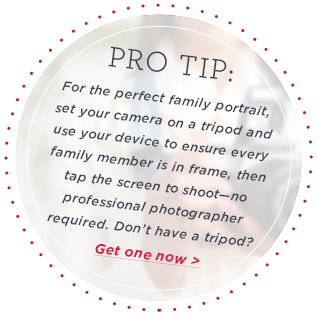 Pro Tip: Holidays get hectic, especially when you're hosting. Assign a designated photographer so you can concentrate on the foodPro Tip: For the perfect family portrait, set your camera on a tripod and use your device to ensure every family member is in frame, then tap the screen to shoot—no professional photographer required. Don't have a tripod? Get one now