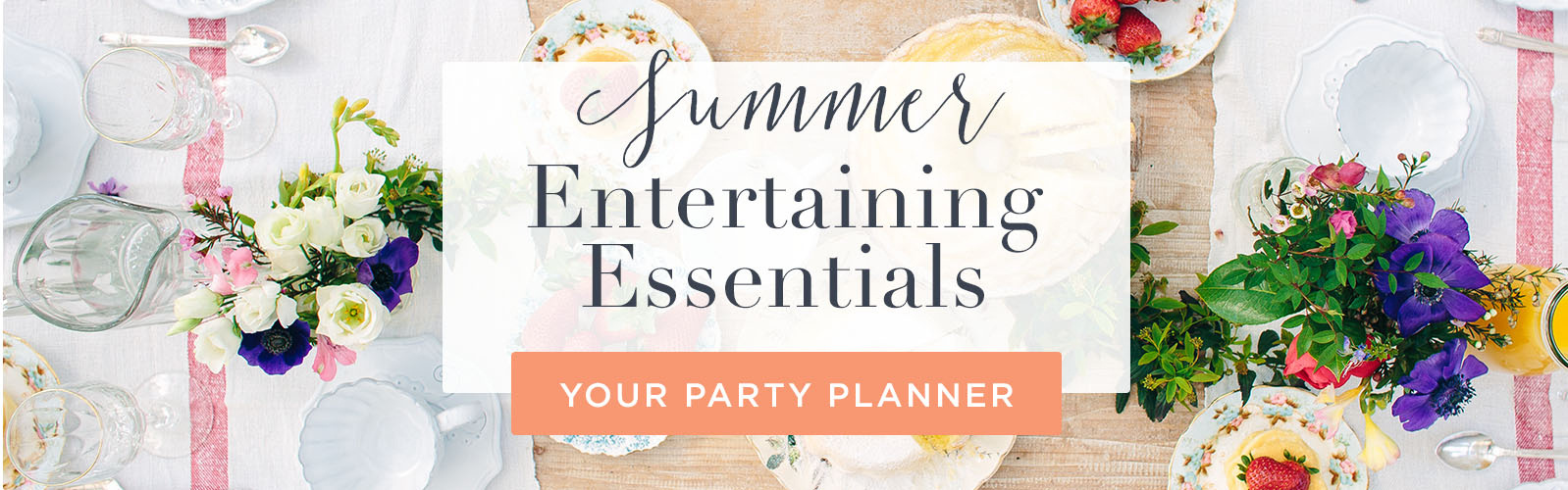 Summer Entertaining Essentials. YOUR PARTY PLANNER