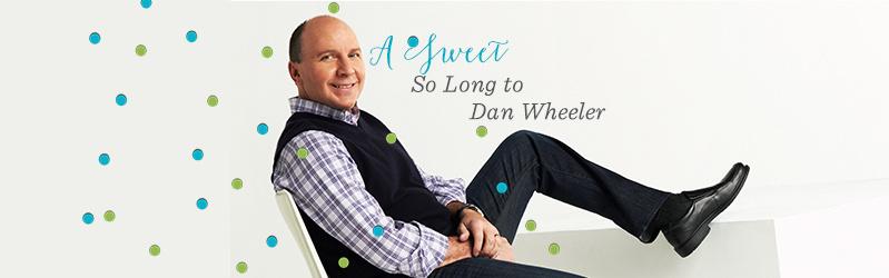 A Sweet So Long to Dan Wheeler